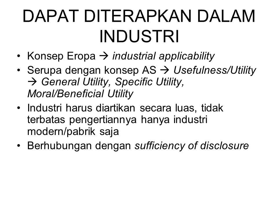 DAPAT DITERAPKAN DALAM INDUSTRI Konsep Eropa  industrial applicability Serupa dengan konsep AS  Usefulness/Utility  General Utility, Specific Utili