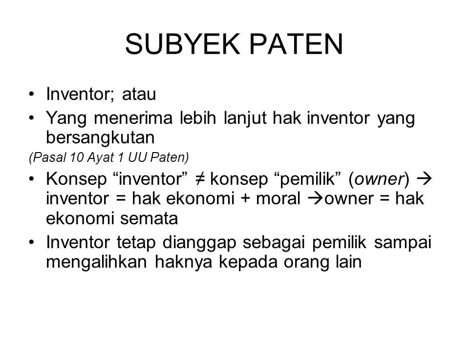 """SUBYEK PATEN Inventor; atau Yang menerima lebih lanjut hak inventor yang bersangkutan (Pasal 10 Ayat 1 UU Paten) Konsep """"inventor"""" ≠ konsep """"pemilik"""""""