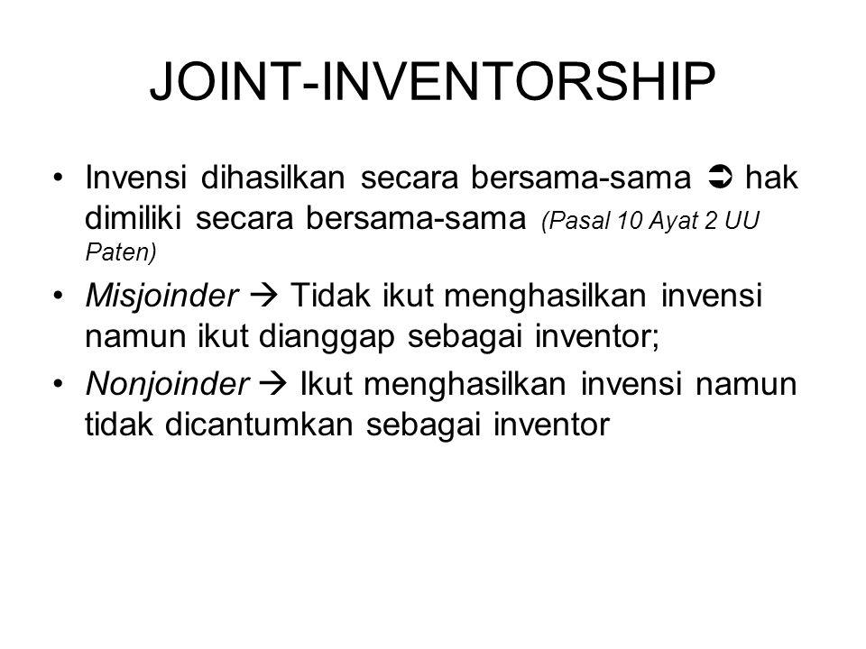 JOINT-INVENTORSHIP Invensi dihasilkan secara bersama-sama  hak dimiliki secara bersama-sama (Pasal 10 Ayat 2 UU Paten) Misjoinder  Tidak ikut mengha
