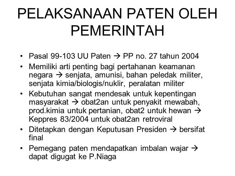 PELAKSANAAN PATEN OLEH PEMERINTAH Pasal 99-103 UU Paten  PP no. 27 tahun 2004 Memiliki arti penting bagi pertahanan keamanan negara  senjata, amunis