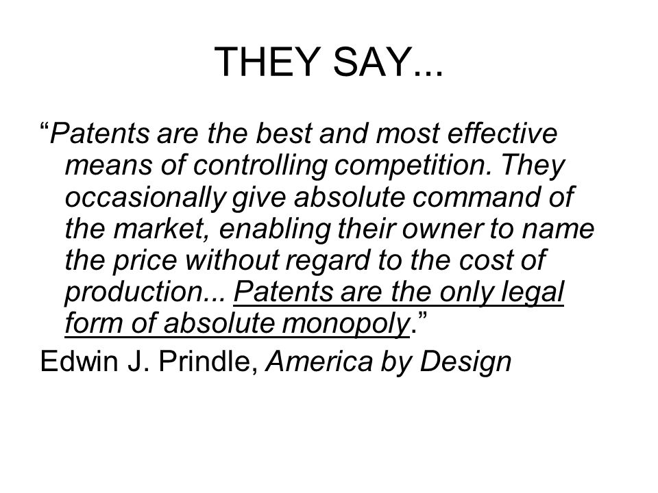 THEY SAY... Patents are the best and most effective means of controlling competition.