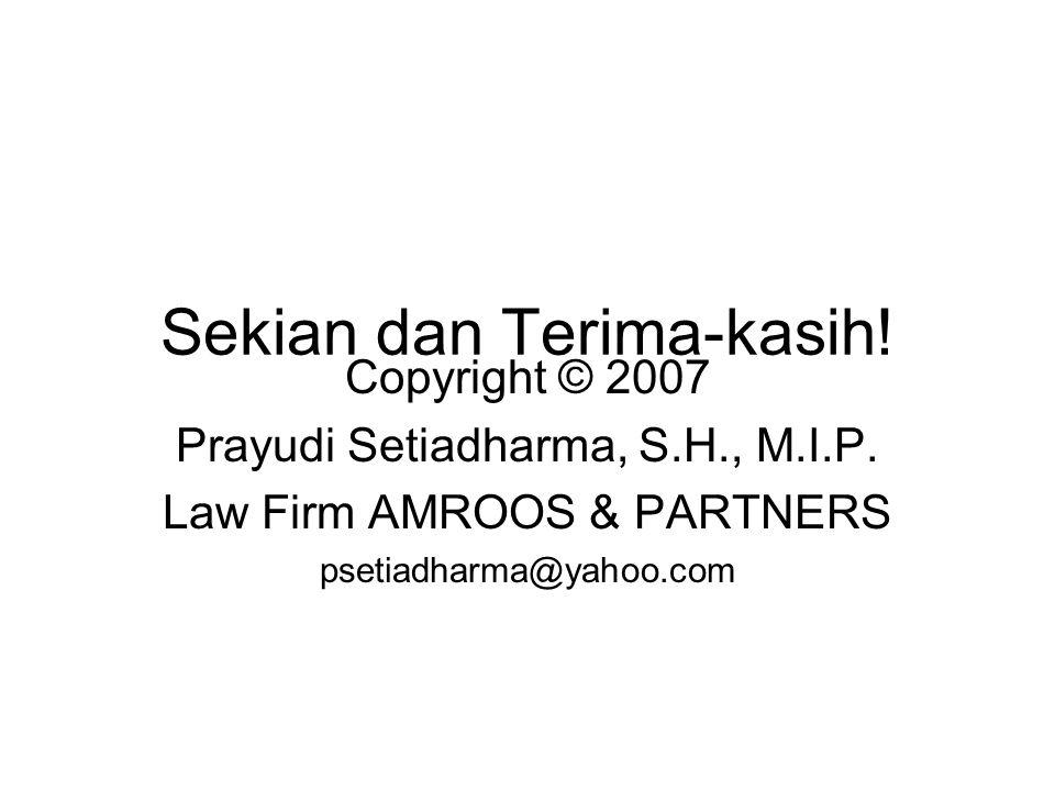Sekian dan Terima-kasih! Copyright © 2007 Prayudi Setiadharma, S.H., M.I.P. Law Firm AMROOS & PARTNERS psetiadharma@yahoo.com