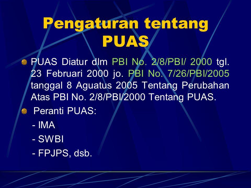Pengaturan tentang PUAS PUAS Diatur dlm PBI No. 2/8/PBI/ 2000 tgl. 23 Februari 2000 jo. PBI No. 7/26/PBI/2005 tanggal 8 Aguatus 2005 Tentang Perubahan