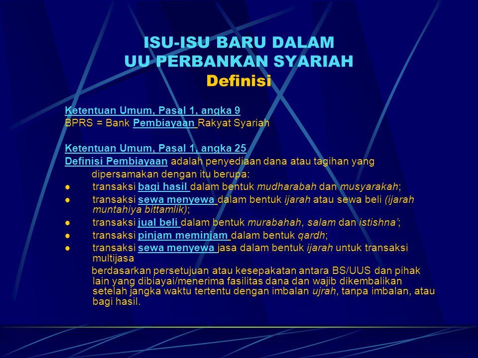 ISU-ISU BARU DALAM UU PERBANKAN SYARIAH Definisi Ketentuan Umum, Pasal 1, angka 9 BPRS = Bank Pembiayaan Rakyat Syariah Ketentuan Umum, Pasal 1, angka