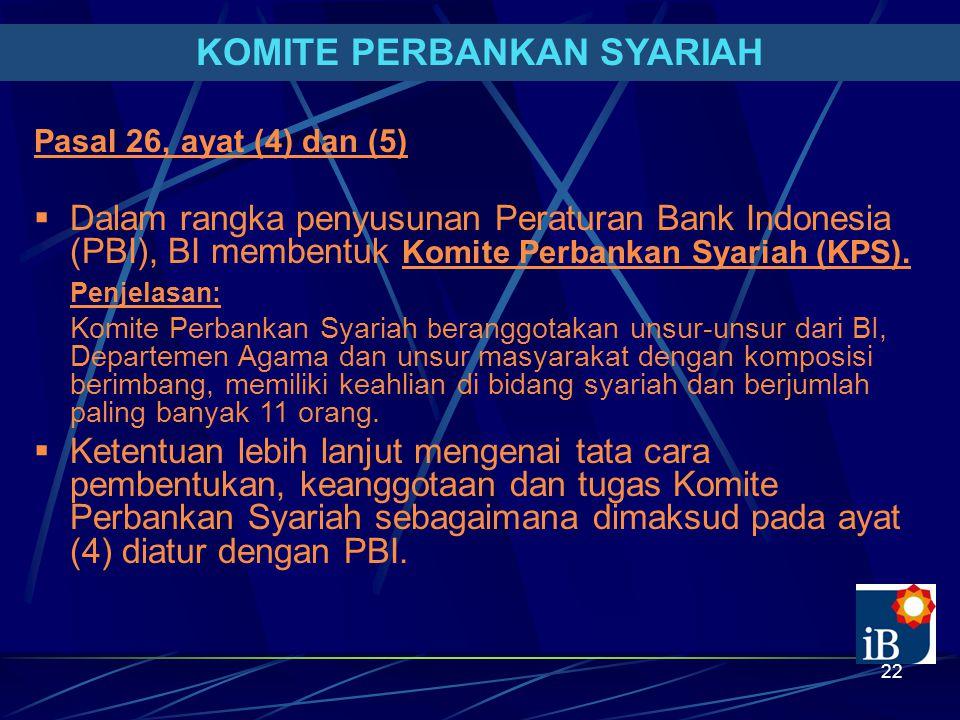 22 KOMITE PERBANKAN SYARIAH Pasal 26, ayat (4) dan (5)  Dalam rangka penyusunan Peraturan Bank Indonesia (PBI), BI membentuk Komite Perbankan Syariah (KPS).