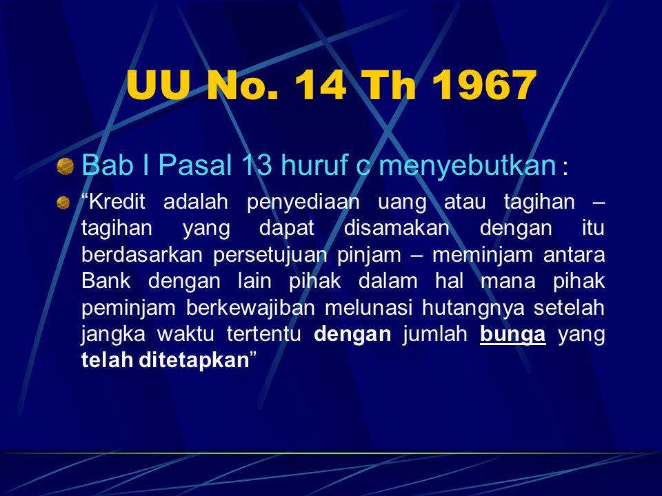 """UU No. 14 Th 1967 Bab I Pasal 13 huruf c menyebutkan : """"Kredit adalah penyediaan uang atau tagihan – tagihan yang dapat disamakan dengan itu berdasark"""