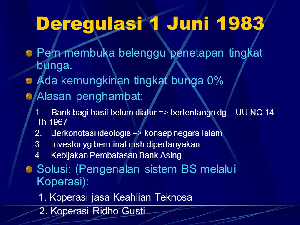 Deregulasi 1 Juni 1983 Pem membuka belenggu penetapan tingkat bunga. Ada kemungkinan tingkat bunga 0% Alasan penghambat: 1. Bank bagi hasil belum diat