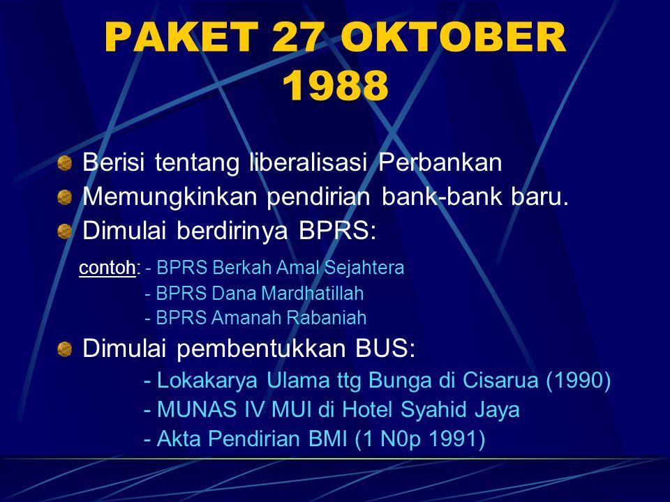 PAKET 27 OKTOBER 1988 Berisi tentang liberalisasi Perbankan Memungkinkan pendirian bank-bank baru. Dimulai berdirinya BPRS: contoh: - BPRS Berkah Amal