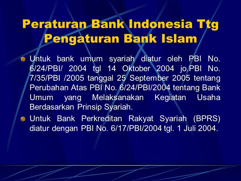 Peraturan Bank Indonesia Ttg Pengaturan Bank Islam Untuk bank umum syariah diatur oleh PBI No. 6/24/PBI/ 2004 tgl 14 Oktober 2004 jo.PBI No. 7/35/PBI