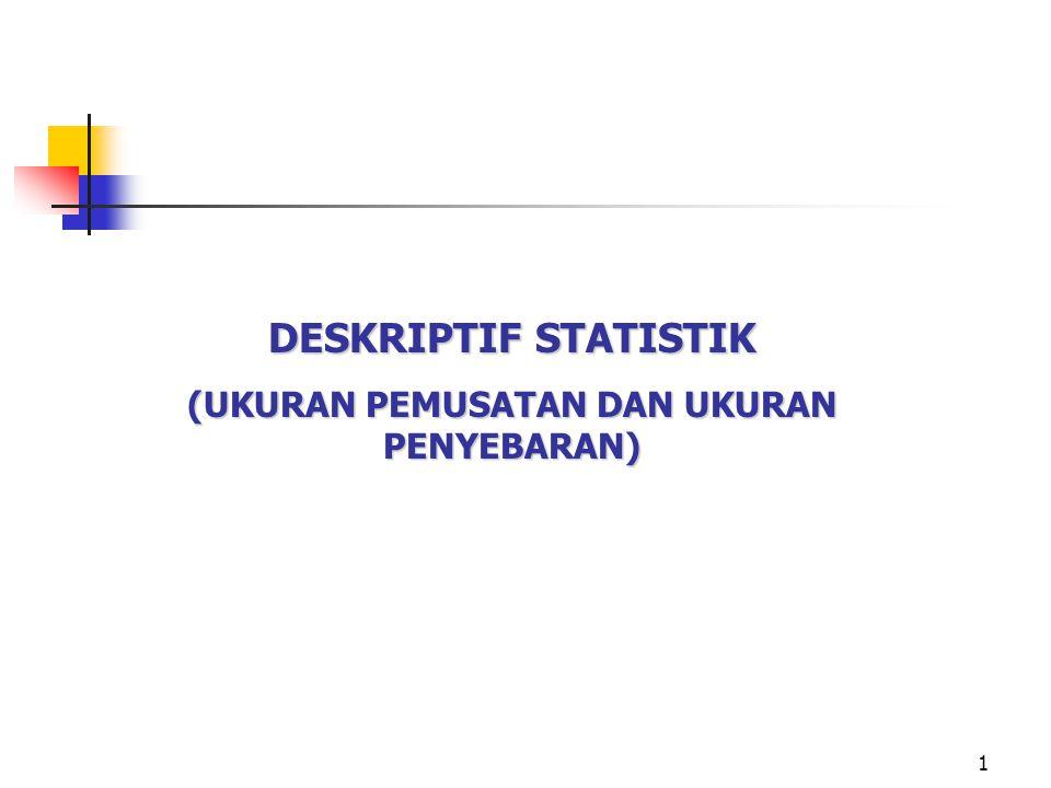 1 DESKRIPTIF STATISTIK (UKURAN PEMUSATAN DAN UKURAN PENYEBARAN)