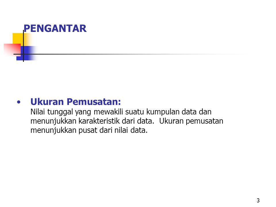 3 Ukuran Pemusatan: Nilai tunggal yang mewakili suatu kumpulan data dan menunjukkan karakteristik dari data.