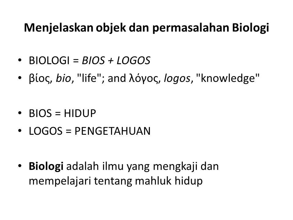 Menjelaskan objek dan permasalahan Biologi Biologi mempelajari kehidupan pada berbagai tingkatan organisasi, yaitu: 1.Molekul  DNA, Gen 2.Sel  Bakteri, Saraf, dsb 3.Jaringan  Kulit, Otot, Epitel, dsb 4.Organ  Ginjal, Hati, Mata, Kulit 5.Sistem Organ  Ekskresi, Respirasi, Sirkulasi, Imun, dsb 6.Individu  Organisme 7.Populasi  Kumpulan organisme sejenis 8.Komunitas  Kumpulan berbagai organisme 9.Ekosistem  Interaksi faktor biotik dengan abiotik 10.Biosfer  Kumpulan ekosistem