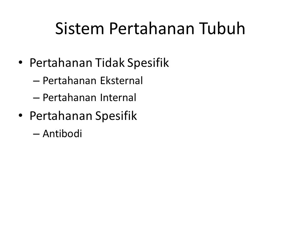Sistem Pertahanan Tubuh Pertahanan Tidak Spesifik – Pertahanan Eksternal – Pertahanan Internal Pertahanan Spesifik – Antibodi