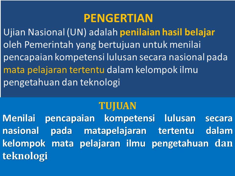 PENGERTIAN Ujian Nasional (UN) adalah penilaian hasil belajar oleh Pemerintah yang bertujuan untuk menilai pencapaian kompetensi lulusan secara nasion