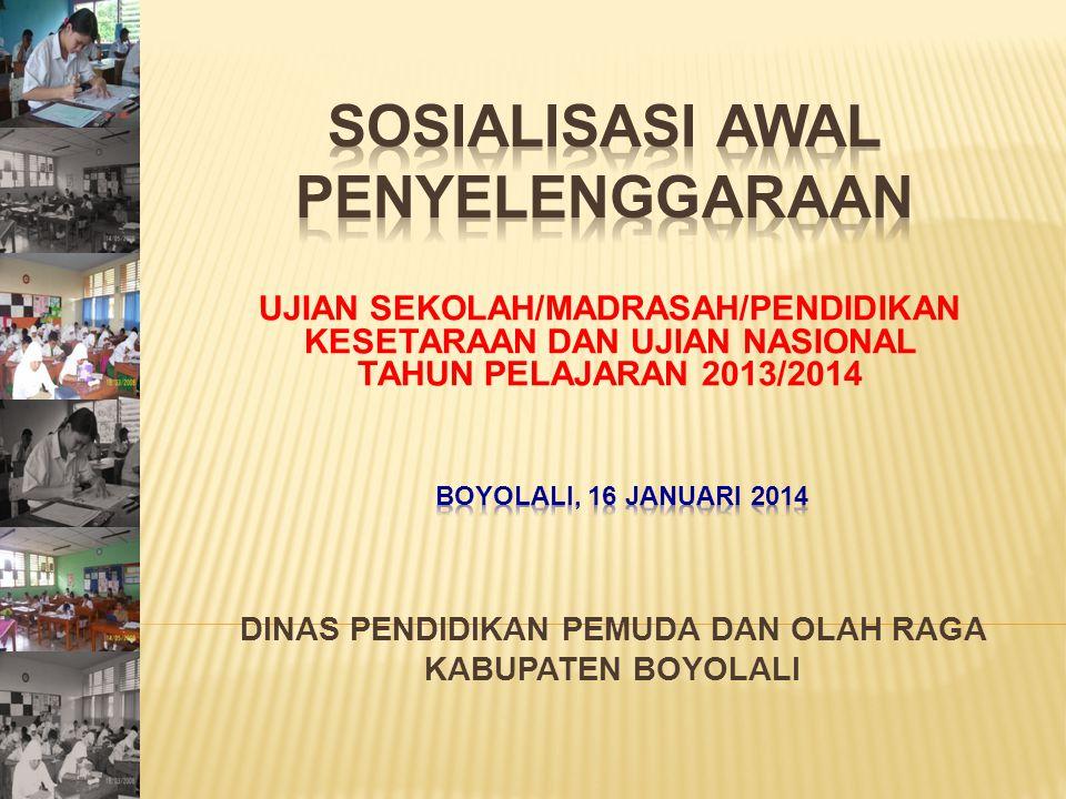 UJIAN SEKOLAH/MADRASAH/PENDIDIKAN KESETARAAN DAN UJIAN NASIONAL TAHUN PELAJARAN 2013/2014 DINAS PENDIDIKAN PEMUDA DAN OLAH RAGA KABUPATEN BOYOLALI