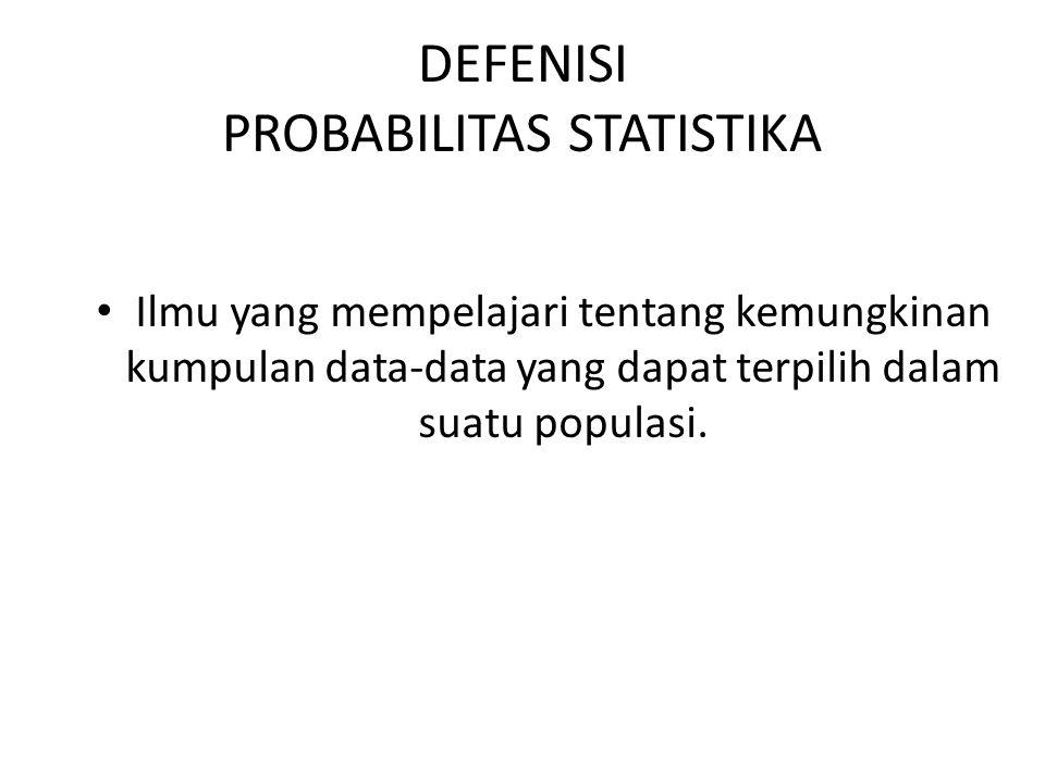 DEFENISI PROBABILITAS STATISTIKA Ilmu yang mempelajari tentang kemungkinan kumpulan data-data yang dapat terpilih dalam suatu populasi.