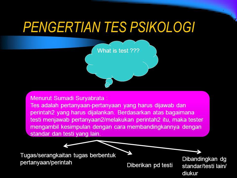 PENGERTIAN TES PSIKOLOGI What is test ??? Menurut Sumadi Suryabrata : Tes adalah pertanyaan-pertanyaan yang harus dijawab dan perintah2 yang harus dij