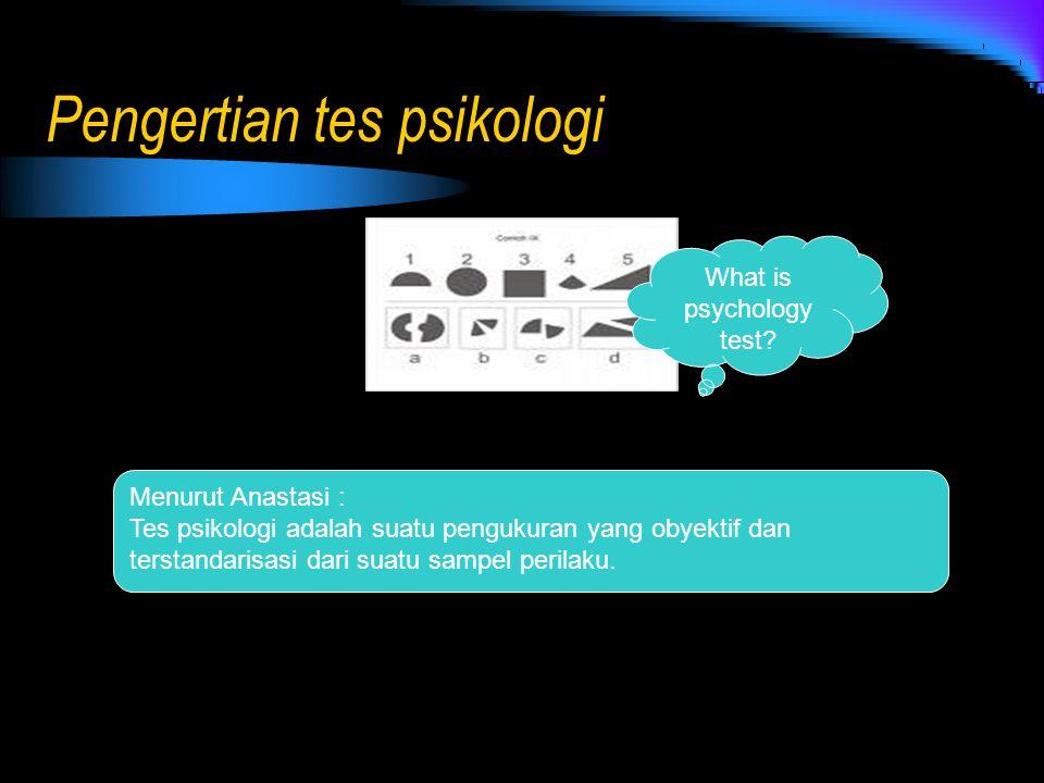 Pengertian tes psikologi What is psychology test? Menurut Anastasi : Tes psikologi adalah suatu pengukuran yang obyektif dan terstandarisasi dari suat