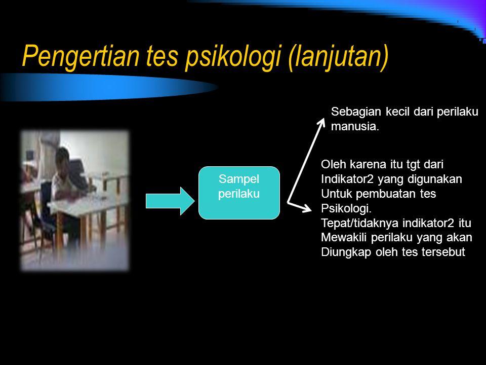 Pengertian tes psikologi (lanjutan) Sampel perilaku Sebagian kecil dari perilaku manusia. Oleh karena itu tgt dari Indikator2 yang digunakan Untuk pem
