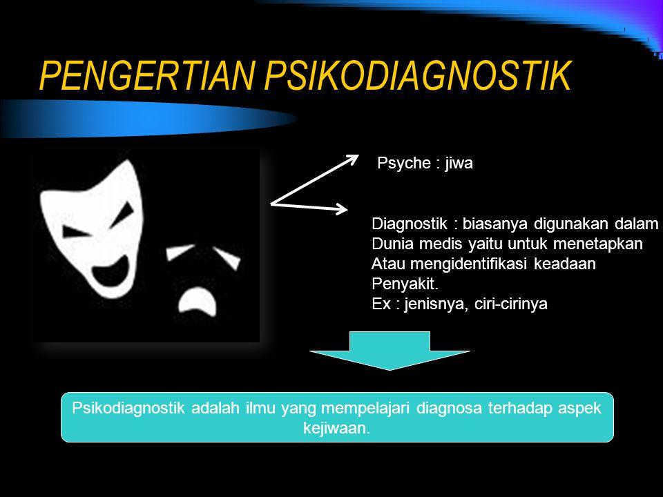 PENGERTIAN PSIKODIAGNOSTIK Psyche : jiwa Diagnostik : biasanya digunakan dalam Dunia medis yaitu untuk menetapkan Atau mengidentifikasi keadaan Penyak