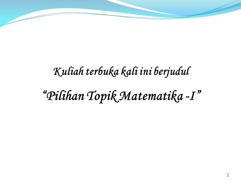 Kuliah terbuka kali ini berjudul Pilihan Topik Matematika -I 2