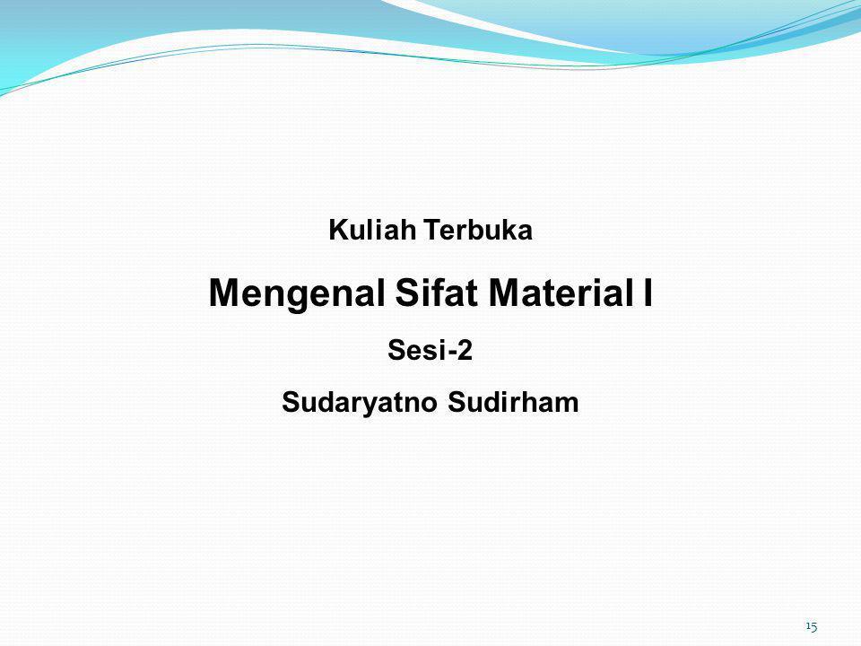 Kuliah Terbuka Mengenal Sifat Material I Sesi-2 Sudaryatno Sudirham 15