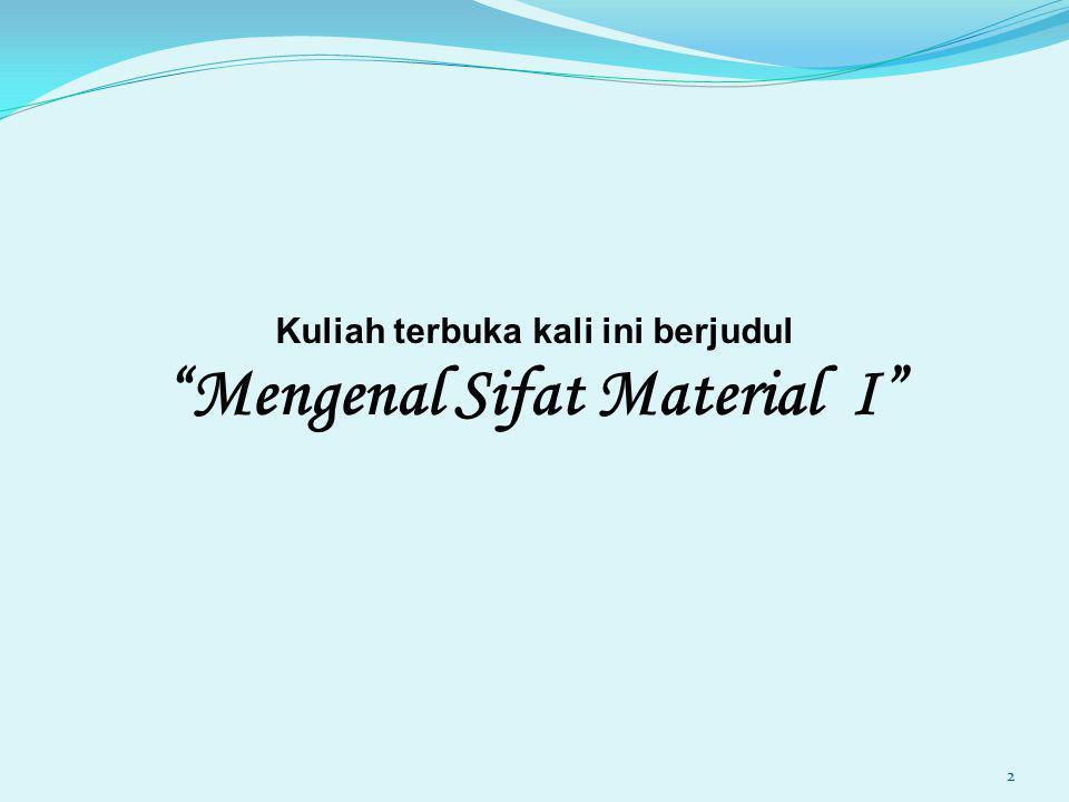Kuliah terbuka kali ini berjudul Mengenal Sifat Material I 2