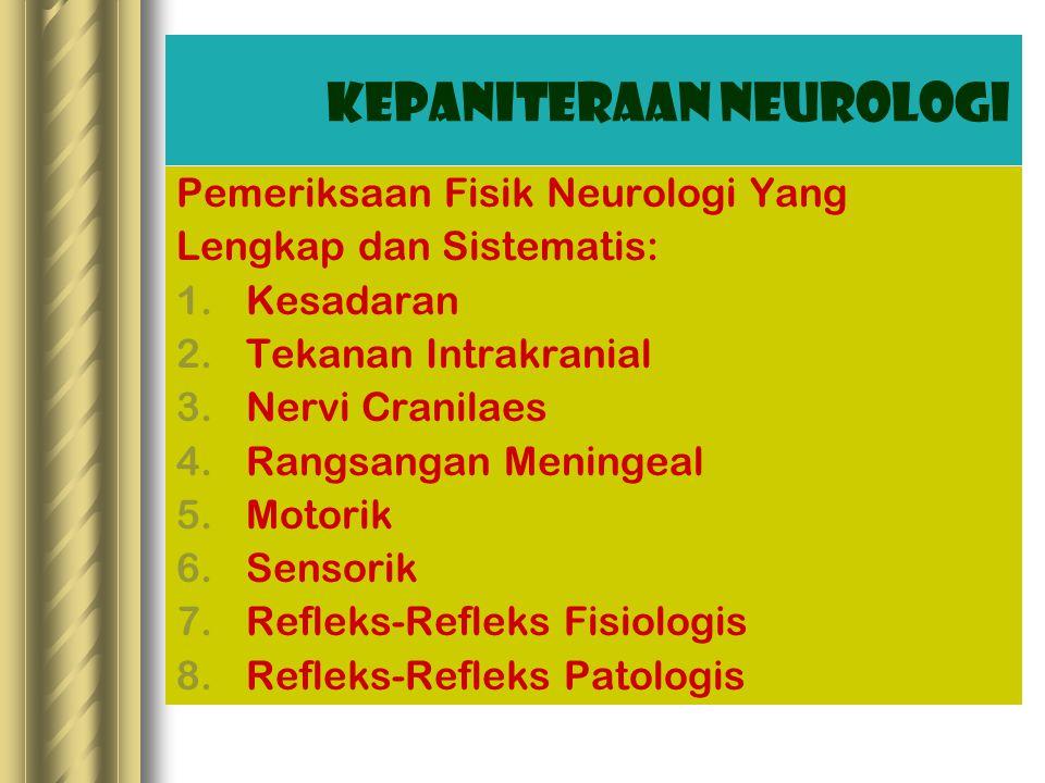 Pemeriksaan Fisik Neurologi Yang Lengkap dan Sistematis: 1.Kesadaran 2.Tekanan Intrakranial 3.Nervi Cranilaes 4.Rangsangan Meningeal 5.Motorik 6.Sensorik 7.Refleks-Refleks Fisiologis 8.Refleks-Refleks Patologis Kepaniteraan Neurologi