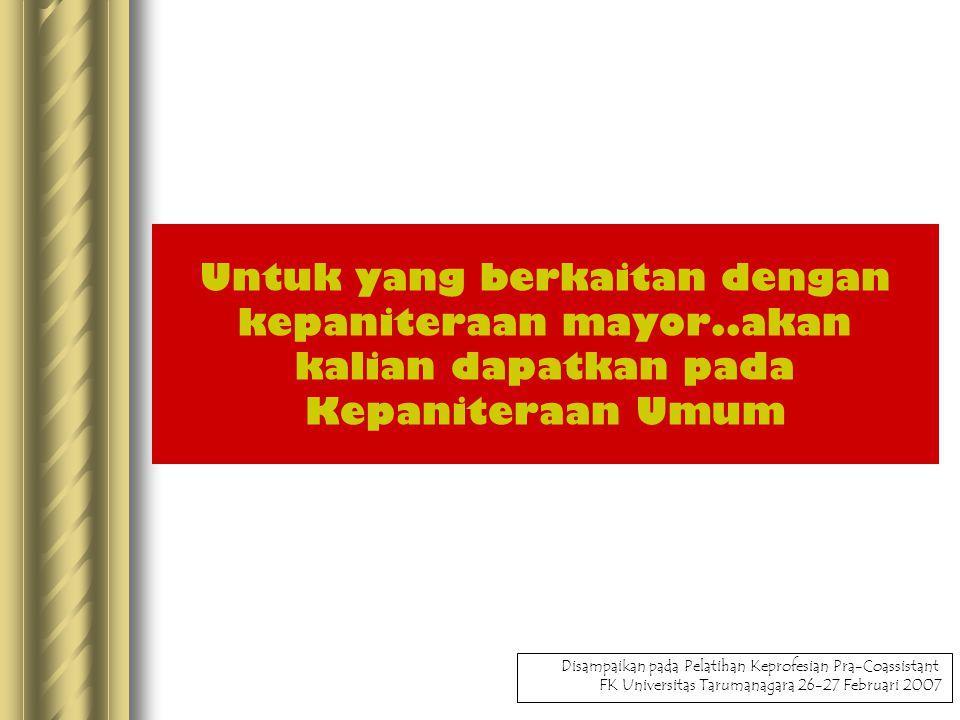 Untuk yang berkaitan dengan kepaniteraan mayor..akan kalian dapatkan pada Kepaniteraan Umum Disampaikan pada Pelatihan Keprofesian Pra-Coassistant FK Universitas Tarumanagara 26-27 Februari 2007