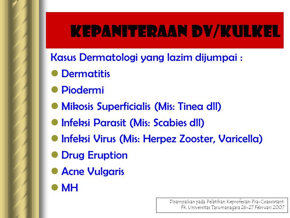 Kasus Dermatologi yang lazim dijumpai : Dermatitis Piodermi Mikosis Superficialis (Mis: Tinea dll) Infeksi Parasit (Mis: Scabies dll) Infeksi Virus (Mis: Herpez Zooster, Varicella) Drug Eruption Acne Vulgaris MH Kepaniteraan DV/Kulkel Disampaikan pada Pelatihan Keprofesian Pra-Coassistant FK Universitas Tarumanagara 26-27 Februari 2007 Kepaniteraan DV/Kulkel
