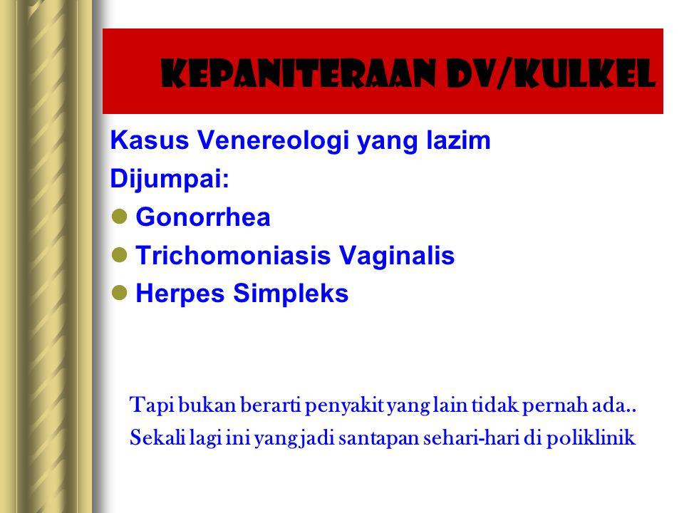 Kasus Venereologi yang lazim Dijumpai: Gonorrhea Trichomoniasis Vaginalis Herpes Simpleks Tapi bukan berarti penyakit yang lain tidak pernah ada..