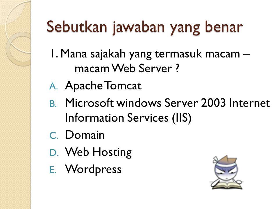 Sebutkan jawaban yang benar 1.Mana sajakah yang termasuk macam – macam Web Server .