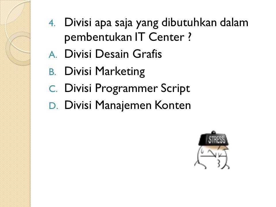 4.Divisi apa saja yang dibutuhkan dalam pembentukan IT Center .