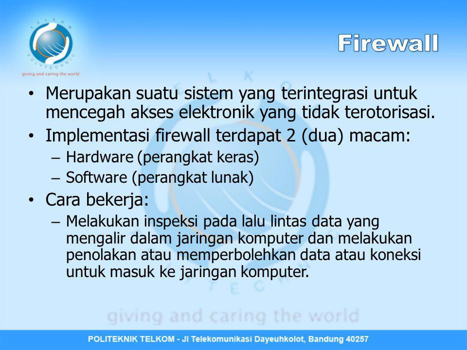 Merupakan suatu sistem yang terintegrasi untuk mencegah akses elektronik yang tidak terotorisasi. Implementasi firewall terdapat 2 (dua) macam: – Hard