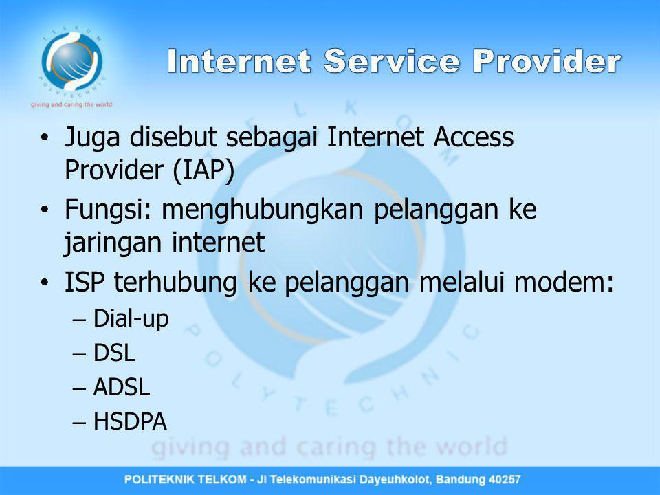 Juga disebut sebagai Internet Access Provider (IAP) Fungsi: menghubungkan pelanggan ke jaringan internet ISP terhubung ke pelanggan melalui modem: – D