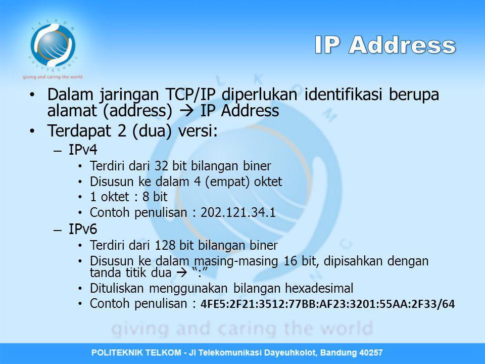 Dalam jaringan TCP/IP diperlukan identifikasi berupa alamat (address)  IP Address Terdapat 2 (dua) versi: – IPv4 Terdiri dari 32 bit bilangan biner D