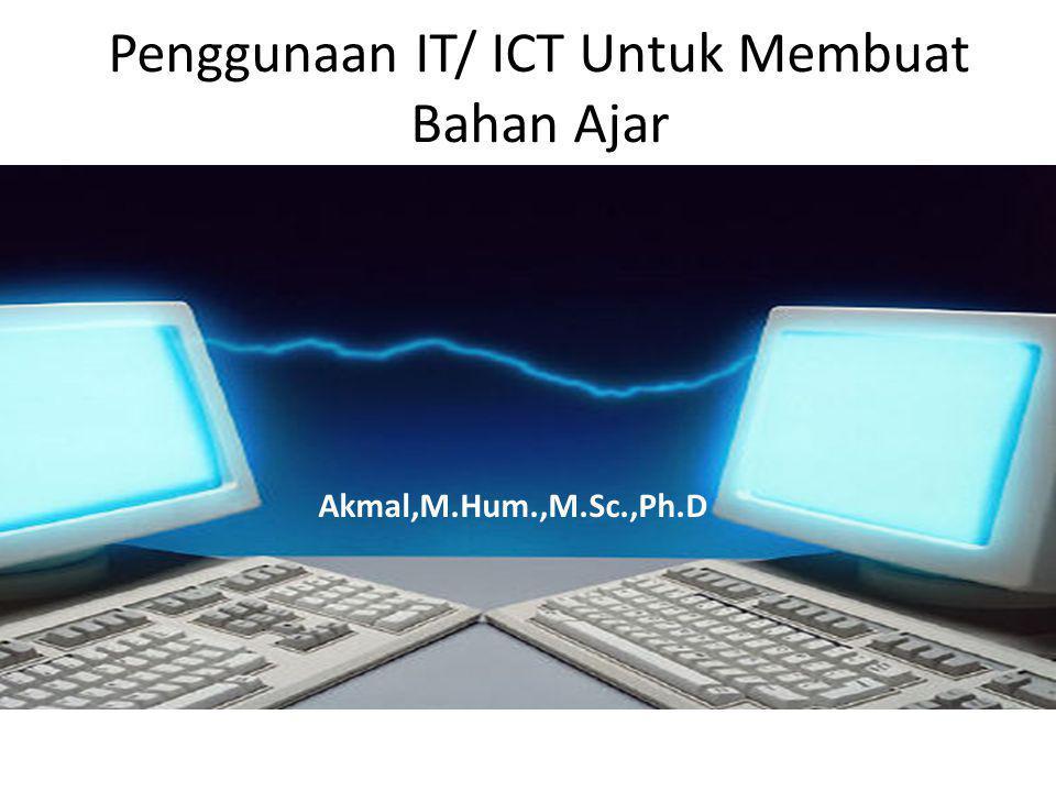 Penggunaan IT/ ICT Untuk Membuat Bahan Ajar Akmal,M.Hum.,M.Sc.,Ph.D
