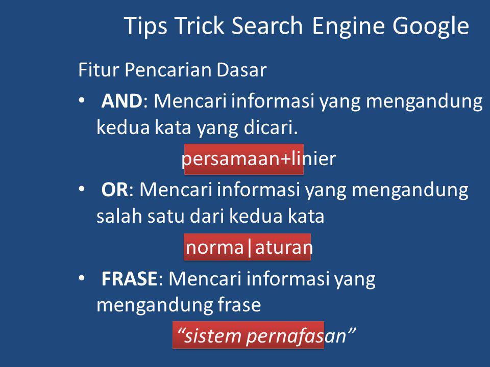 Tips Trick Search Engine Google Fitur Pencarian Dasar AND: Mencari informasi yang mengandung kedua kata yang dicari. persamaan+linier OR: Mencari info