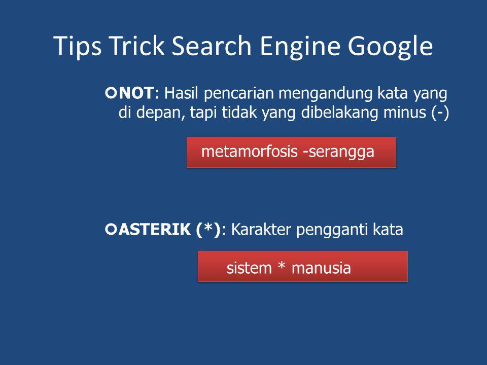 Tips Trick Search Engine Google NOT: Hasil pencarian mengandung kata yang di depan, tapi tidak yang dibelakang minus (-) metamorfosis -serangga ASTERI
