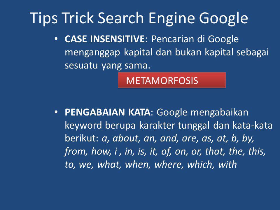 Tips Trick Search Engine Google CASE INSENSITIVE: Pencarian di Google menganggap kapital dan bukan kapital sebagai sesuatu yang sama. METAMORFOSIS PEN
