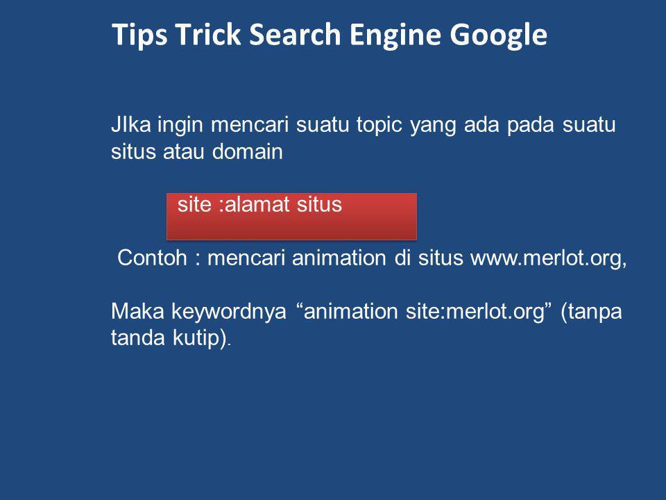 JIka ingin mencari suatu topic yang ada pada suatu situs atau domain site :alamat situs Contoh : mencari animation di situs www.merlot.org, Maka keywo