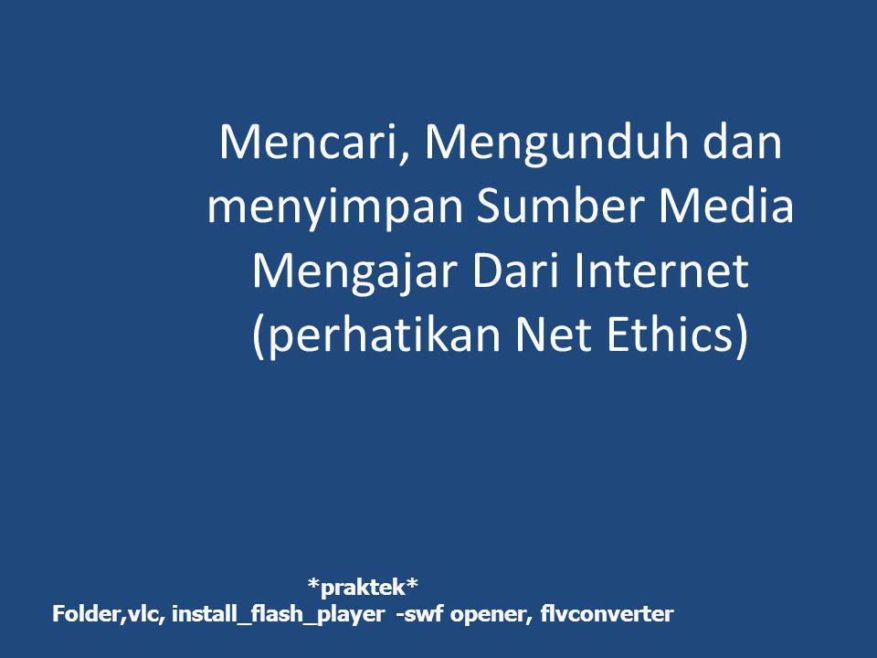 Mencari, Mengunduh dan menyimpan Sumber Media Mengajar Dari Internet (perhatikan Net Ethics) *praktek* Folder,vlc, install_flash_player -swf opener, f