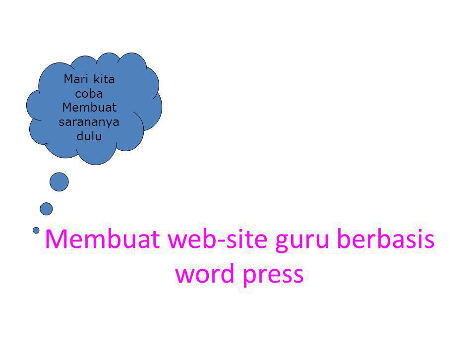 Membuat web-site guru berbasis word press Mari kita coba Membuat sarananya dulu
