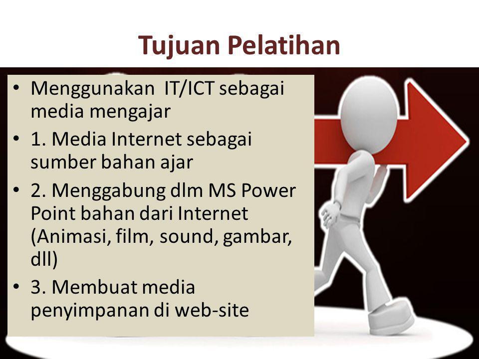 Tujuan Pelatihan Menggunakan IT/ICT sebagai media mengajar 1. Media Internet sebagai sumber bahan ajar 2. Menggabung dlm MS Power Point bahan dari Int