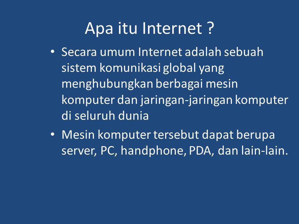 Apa itu Internet ? Secara umum Internet adalah sebuah sistem komunikasi global yang menghubungkan berbagai mesin komputer dan jaringan-jaringan komput