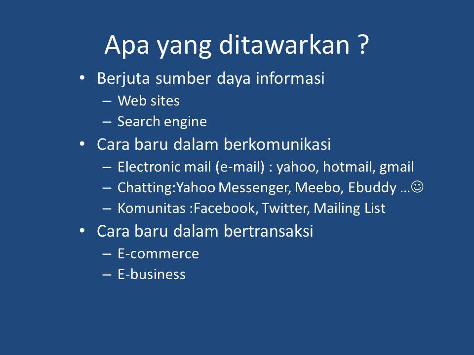 Apa yang ditawarkan ? Berjuta sumber daya informasi – Web sites – Search engine Cara baru dalam berkomunikasi – Electronic mail (e-mail) : yahoo, hotm