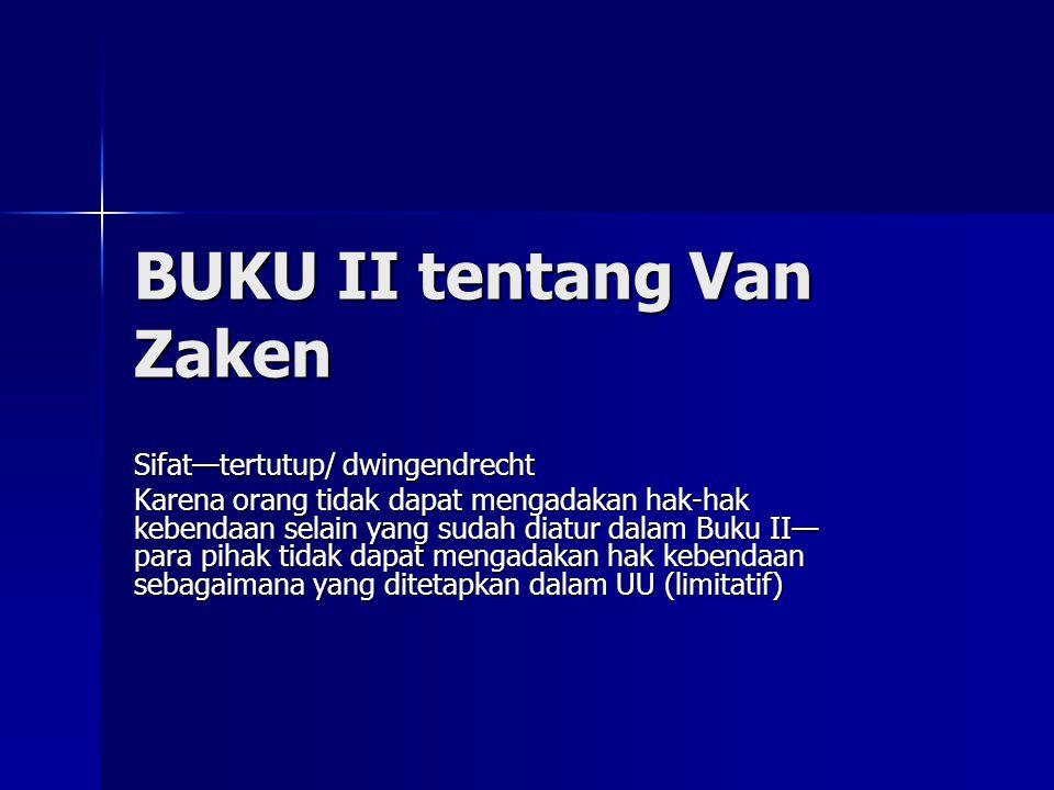 BUKU II tentang Van Zaken Sifat—tertutup/ dwingendrecht Karena orang tidak dapat mengadakan hak-hak kebendaan selain yang sudah diatur dalam Buku II—