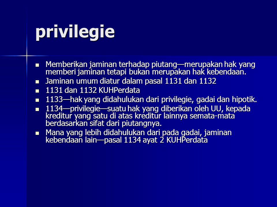 privilegie Memberikan jaminan terhadap piutang—merupakan hak yang memberi jaminan tetapi bukan merupakan hak kebendaan. Memberikan jaminan terhadap pi