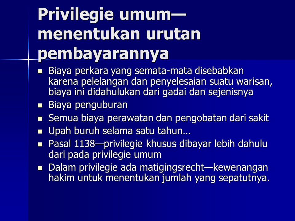 Privilegie umum— menentukan urutan pembayarannya Biaya perkara yang semata-mata disebabkan karena pelelangan dan penyelesaian suatu warisan, biaya ini