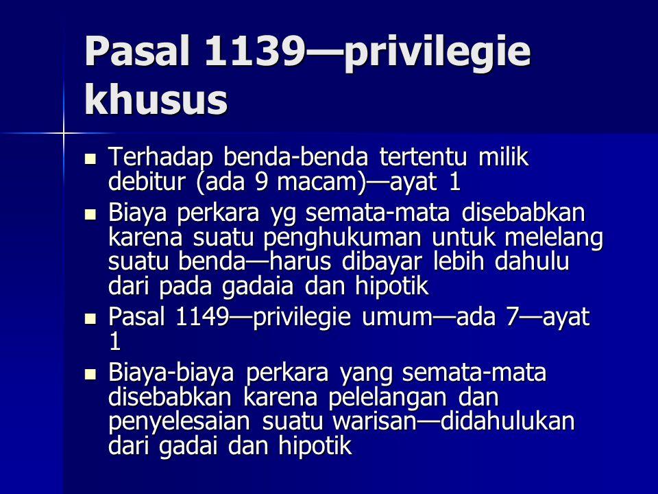 Pasal 1139—privilegie khusus Terhadap benda-benda tertentu milik debitur (ada 9 macam)—ayat 1 Terhadap benda-benda tertentu milik debitur (ada 9 macam